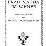 Raoul Auernheimer: Frau Magda im Schnee. Eine Erzählung. Leipzig-Wien: Lyra-Verlag (H. Molitor) 1919.