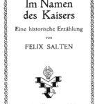Felix Salten: Im Namen des Kaisers. Historische Erzählung. Leipzig-Wien: Lyra-Verlag (H. Molitor) 1919.